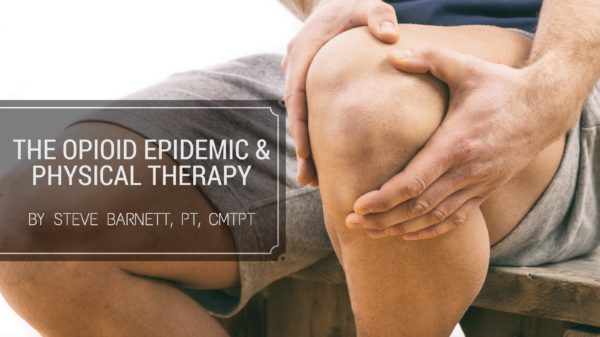 The Opioid Epidemic & Physical Therapy